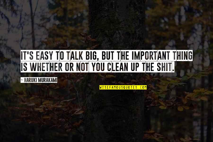Not Easy Life Quotes By Haruki Murakami: It's easy to talk big, but the important