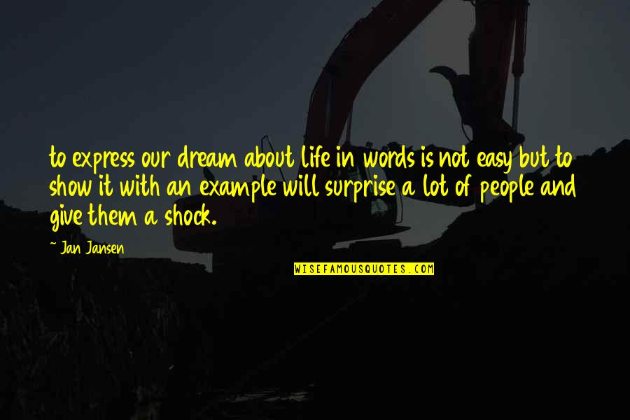 Not Easy Life Quotes By Jan Jansen: to express our dream about life in words