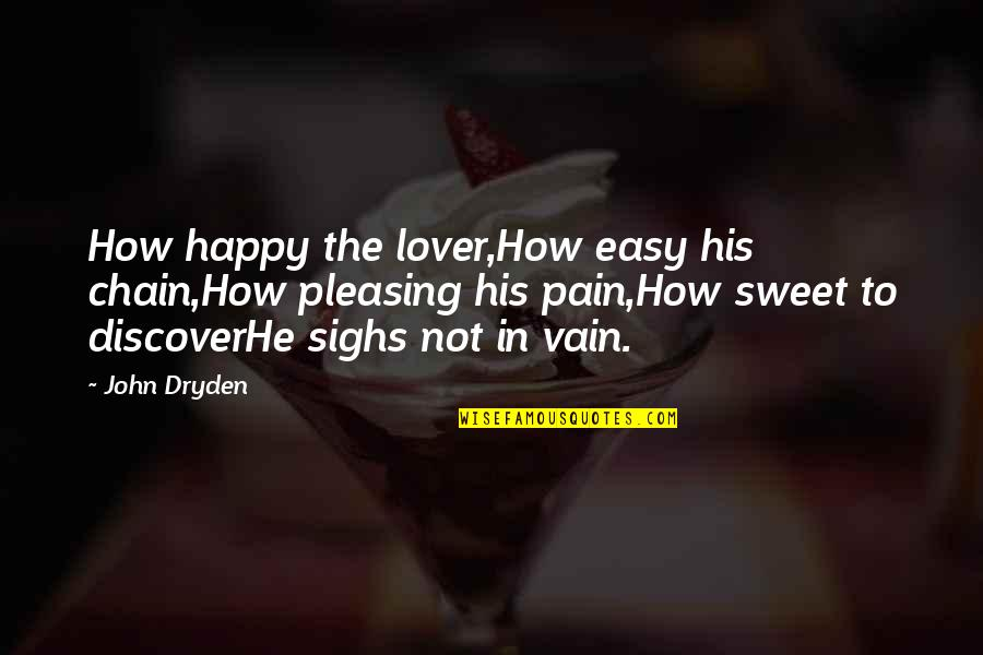 Not Easy Life Quotes By John Dryden: How happy the lover,How easy his chain,How pleasing