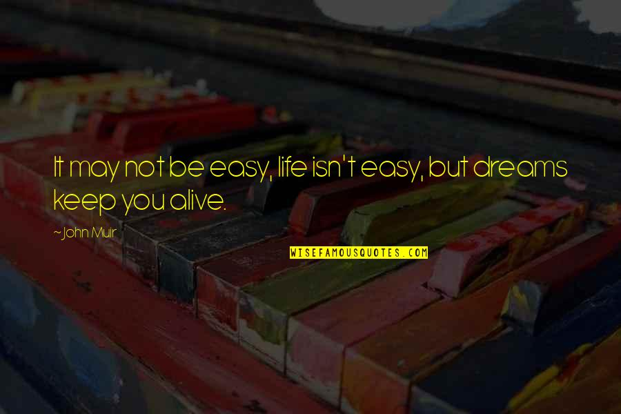 Not Easy Life Quotes By John Muir: It may not be easy, life isn't easy,