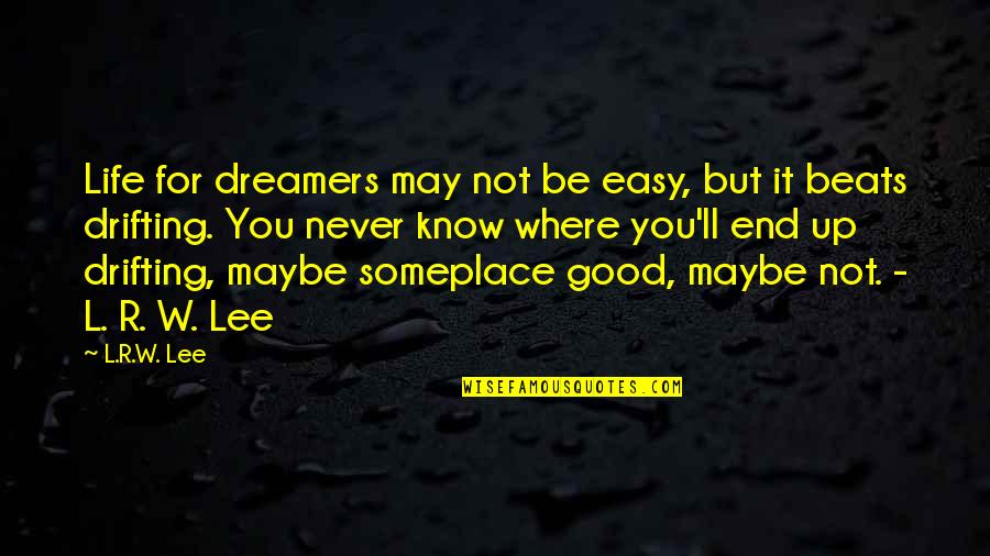 Not Easy Life Quotes By L.R.W. Lee: Life for dreamers may not be easy, but