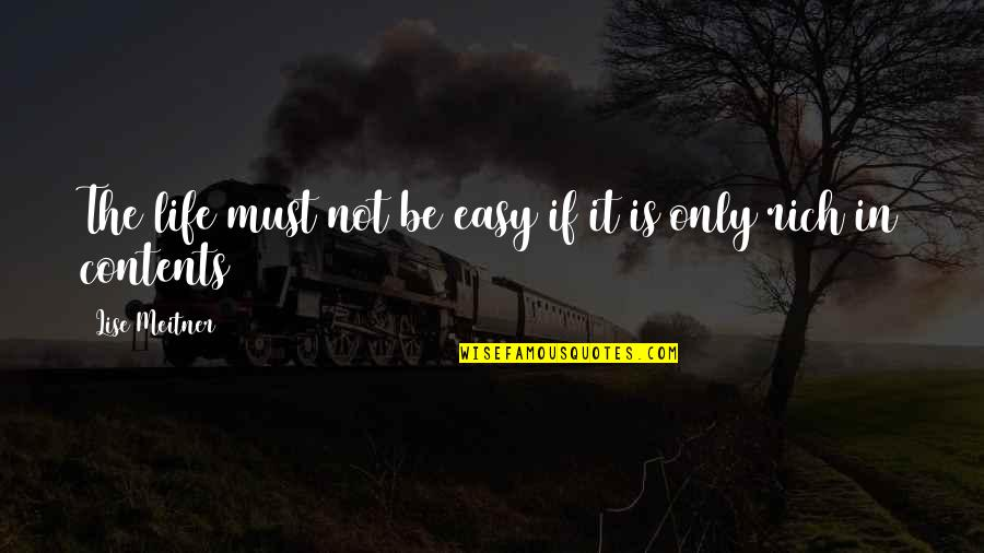 Not Easy Life Quotes By Lise Meitner: The life must not be easy if it