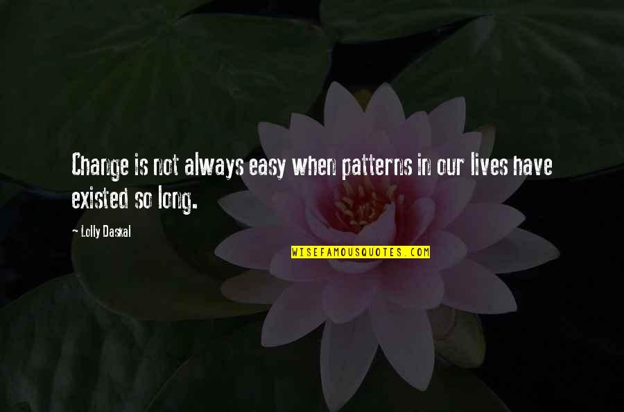Not Easy Life Quotes By Lolly Daskal: Change is not always easy when patterns in