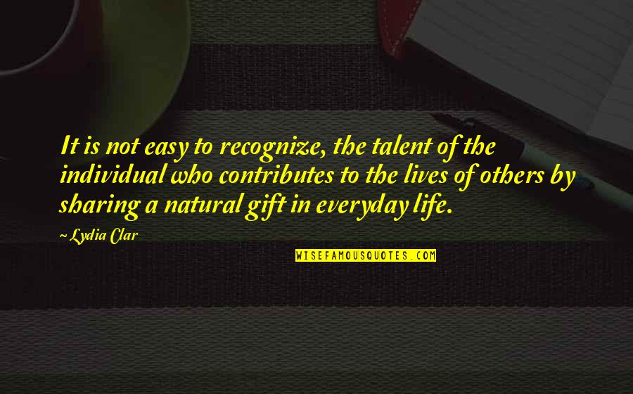 Not Easy Life Quotes By Lydia Clar: It is not easy to recognize, the talent