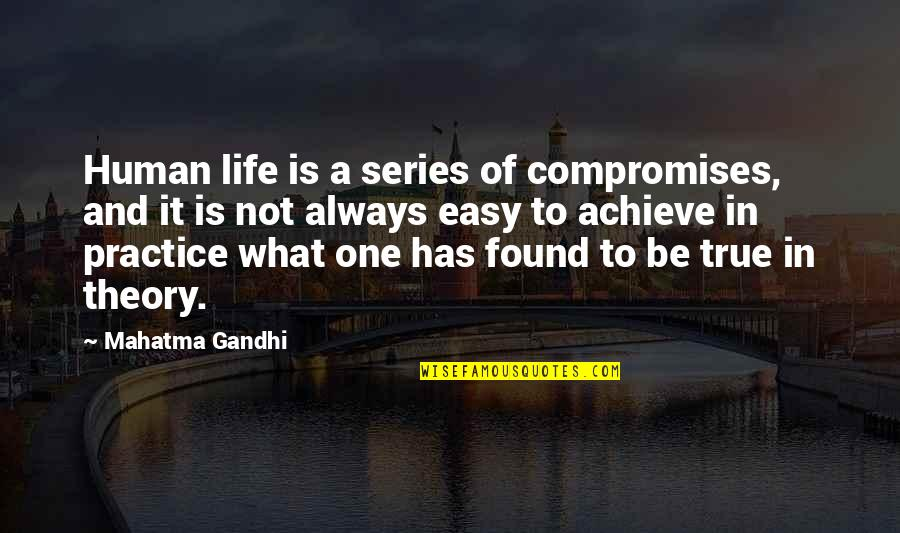 Not Easy Life Quotes By Mahatma Gandhi: Human life is a series of compromises, and