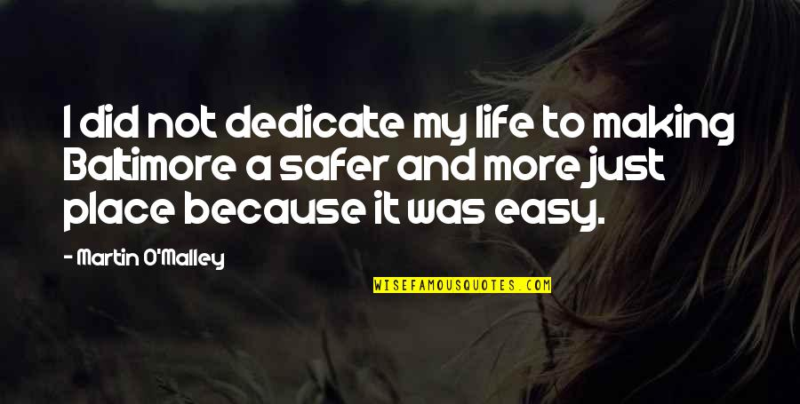 Not Easy Life Quotes By Martin O'Malley: I did not dedicate my life to making