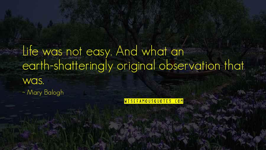 Not Easy Life Quotes By Mary Balogh: Life was not easy. And what an earth-shatteringly