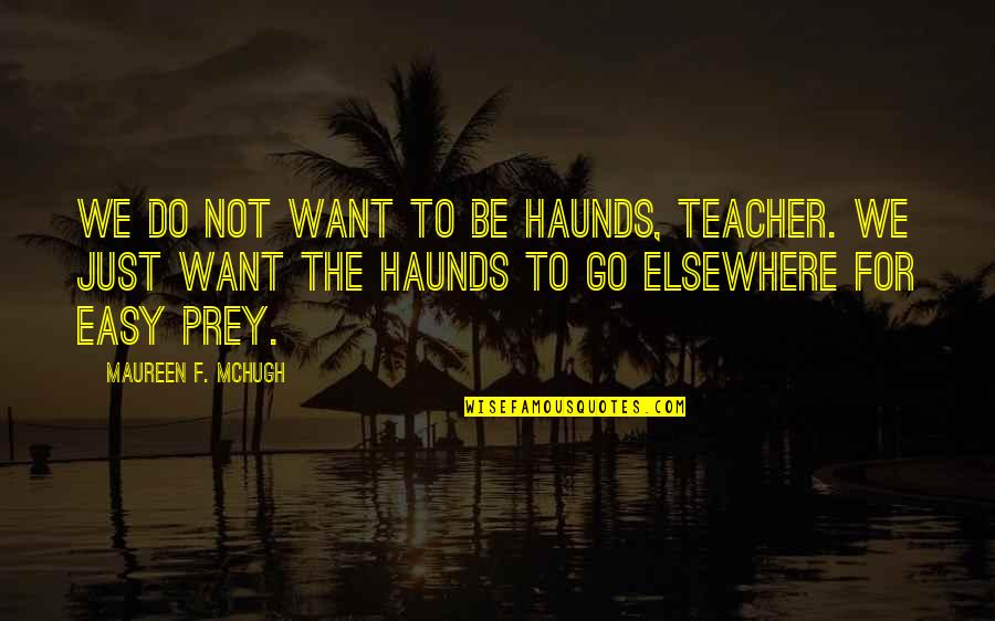 Not Easy Life Quotes By Maureen F. McHugh: We do not want to be haunds, teacher.