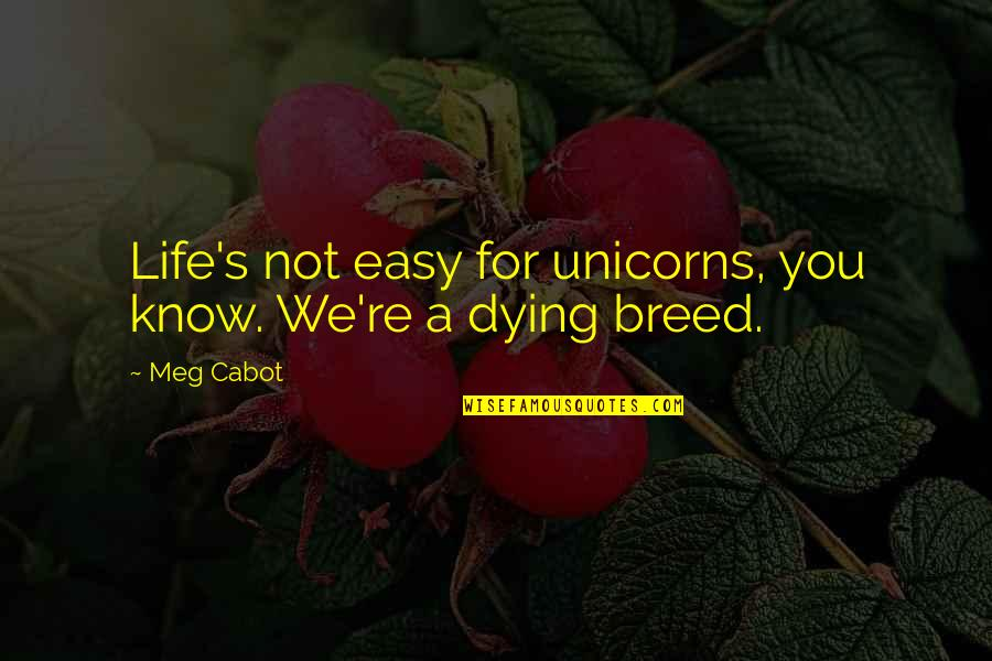 Not Easy Life Quotes By Meg Cabot: Life's not easy for unicorns, you know. We're