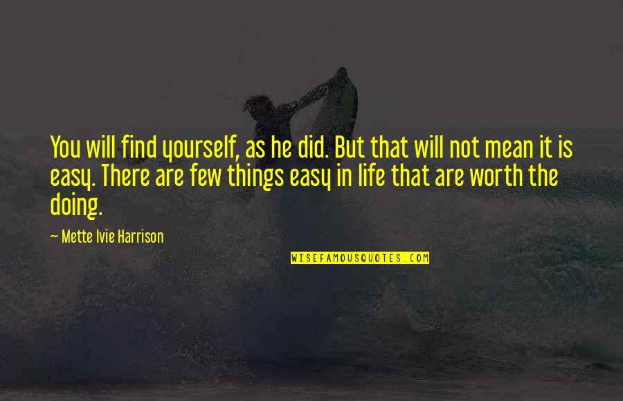 Not Easy Life Quotes By Mette Ivie Harrison: You will find yourself, as he did. But