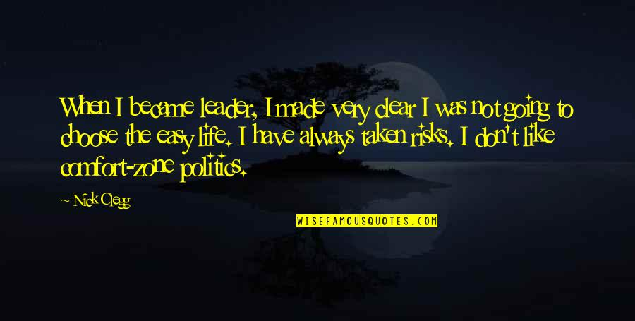 Not Easy Life Quotes By Nick Clegg: When I became leader, I made very clear