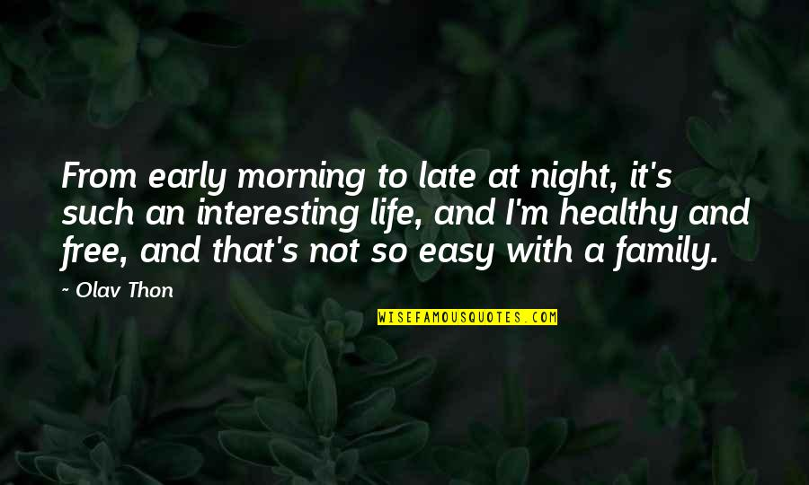 Not Easy Life Quotes By Olav Thon: From early morning to late at night, it's