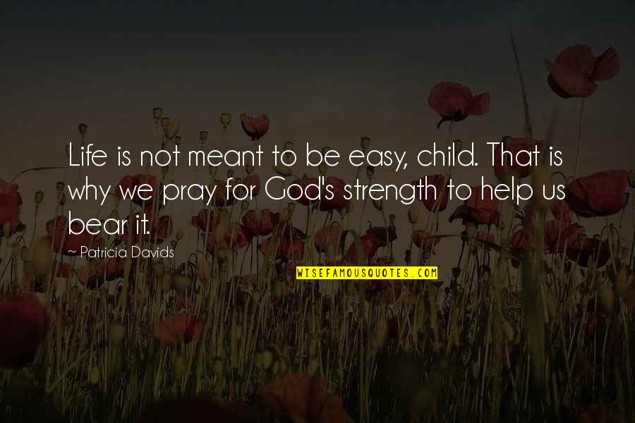 Not Easy Life Quotes By Patricia Davids: Life is not meant to be easy, child.