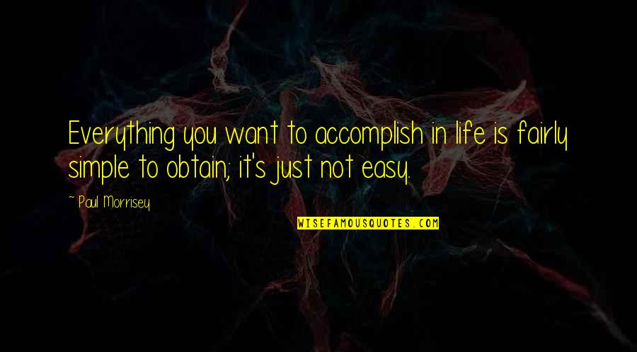 Not Easy Life Quotes By Paul Morrisey: Everything you want to accomplish in life is