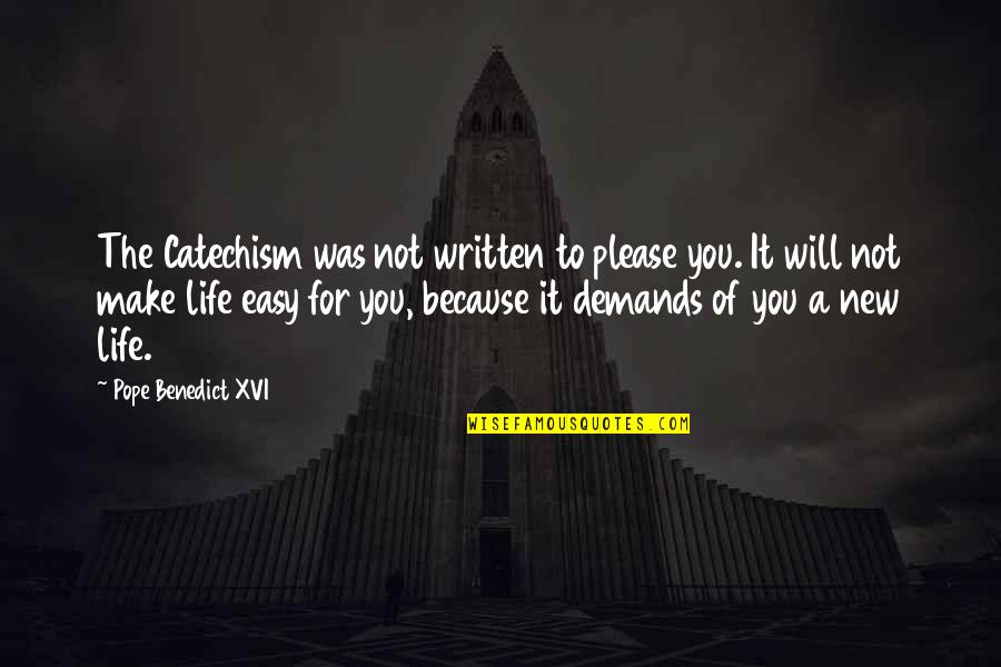 Not Easy Life Quotes By Pope Benedict XVI: The Catechism was not written to please you.