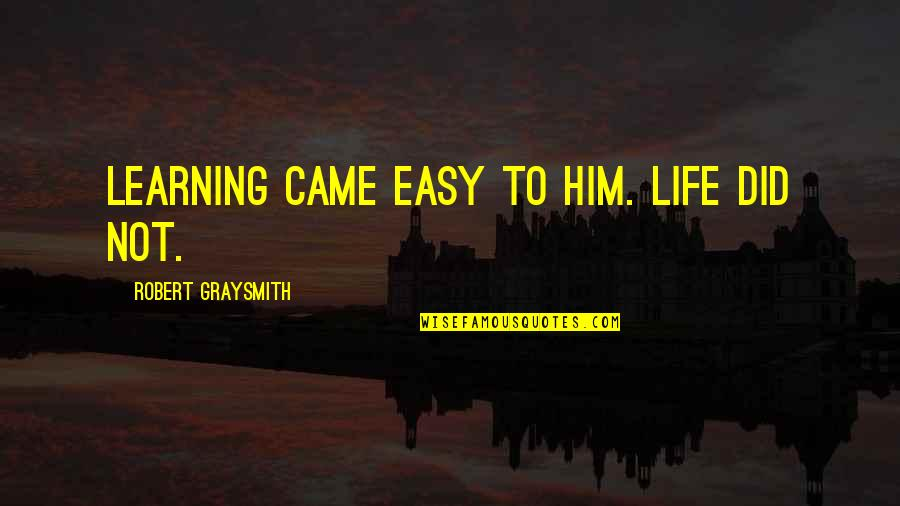 Not Easy Life Quotes By Robert Graysmith: Learning came easy to him. Life did not.