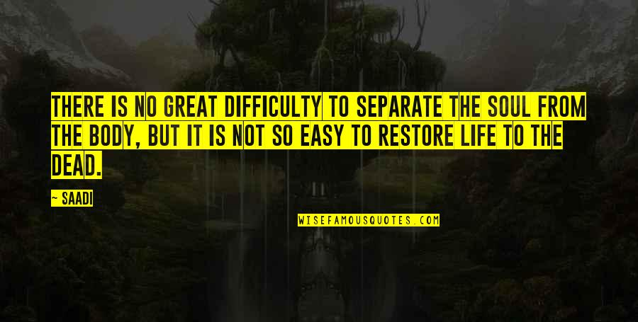 Not Easy Life Quotes By Saadi: There is no great difficulty to separate the