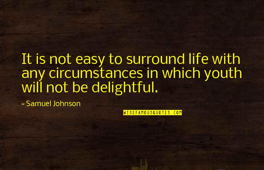 Not Easy Life Quotes By Samuel Johnson: It is not easy to surround life with