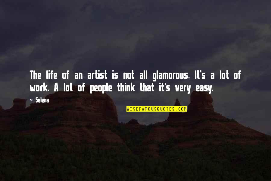 Not Easy Life Quotes By Selena: The life of an artist is not all