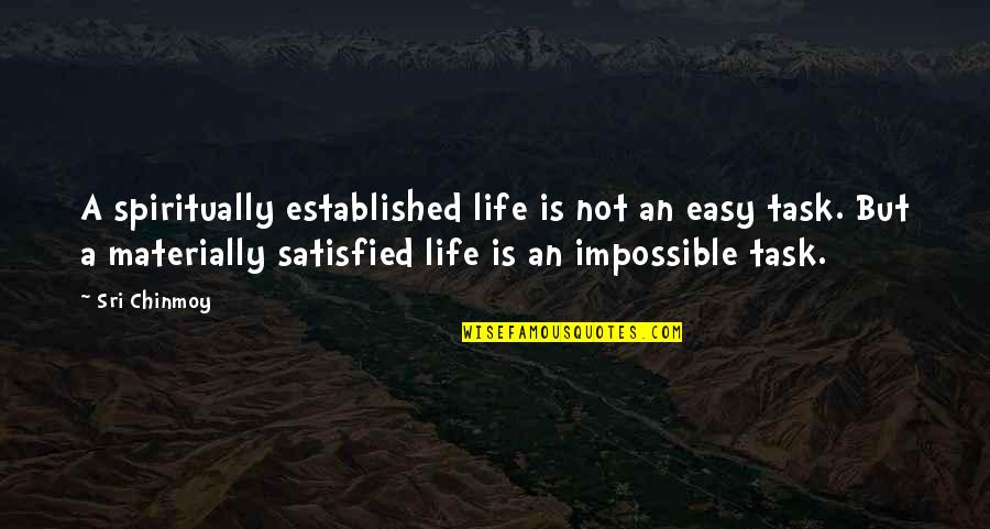 Not Easy Life Quotes By Sri Chinmoy: A spiritually established life is not an easy