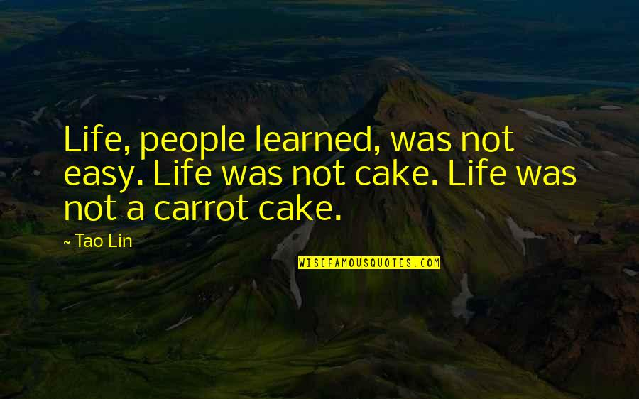 Not Easy Life Quotes By Tao Lin: Life, people learned, was not easy. Life was