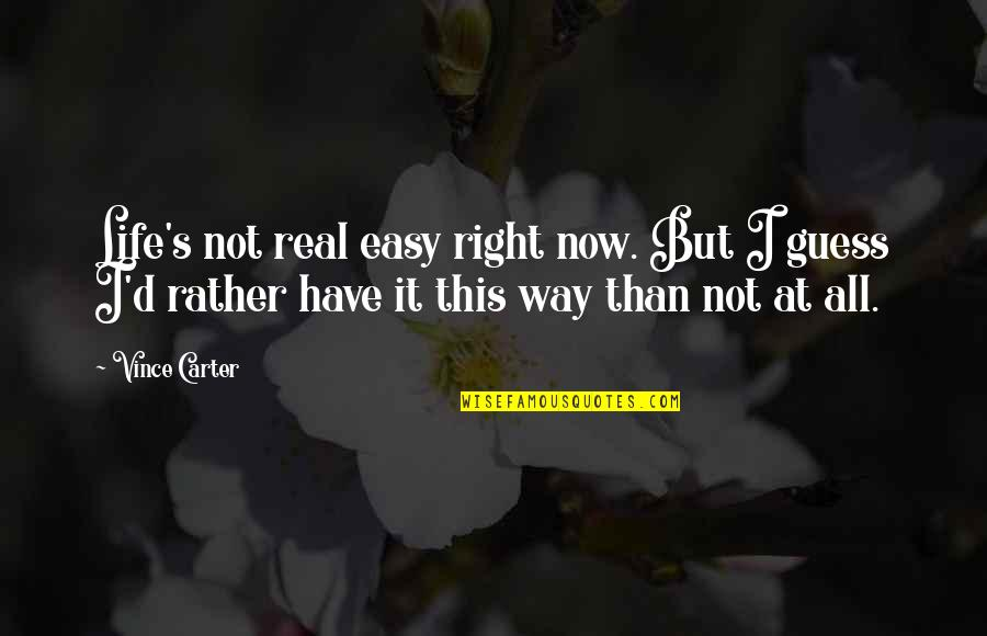 Not Easy Life Quotes By Vince Carter: Life's not real easy right now. But I