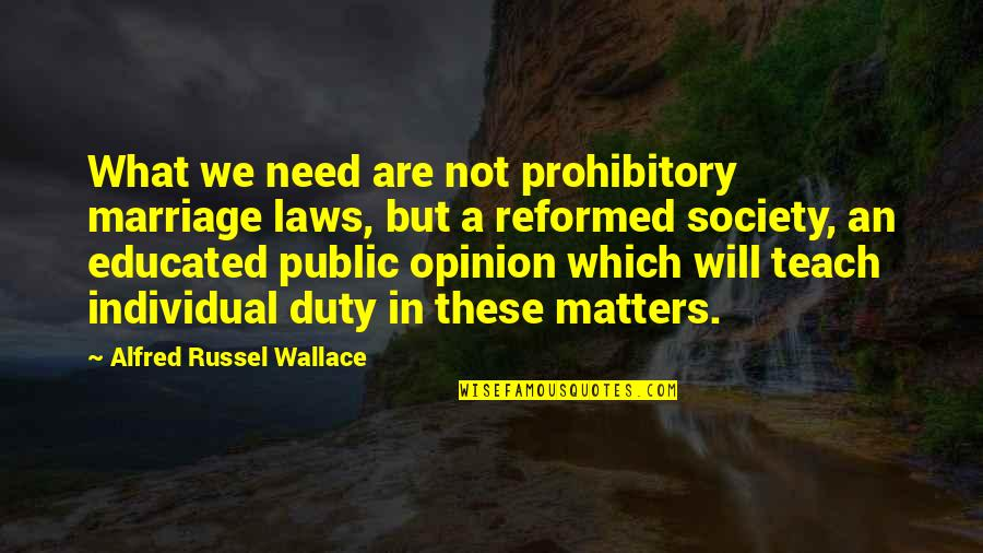 Not Educated Quotes By Alfred Russel Wallace: What we need are not prohibitory marriage laws,