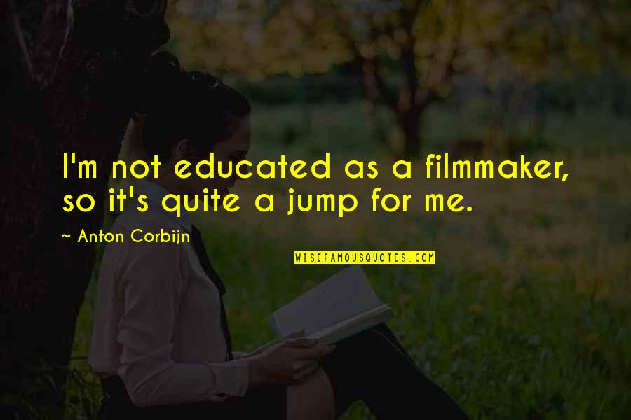 Not Educated Quotes By Anton Corbijn: I'm not educated as a filmmaker, so it's