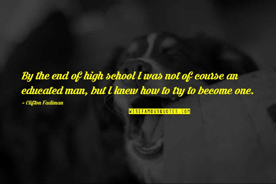 Not Educated Quotes By Clifton Fadiman: By the end of high school I was