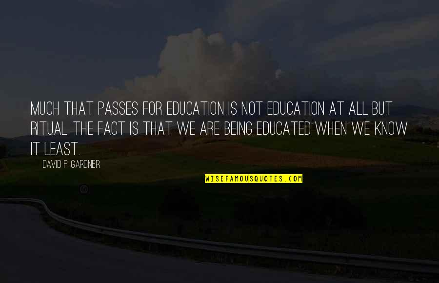 Not Educated Quotes By David P. Gardner: Much that passes for education is not education