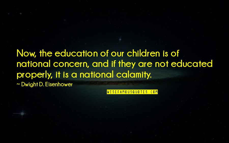 Not Educated Quotes By Dwight D. Eisenhower: Now, the education of our children is of