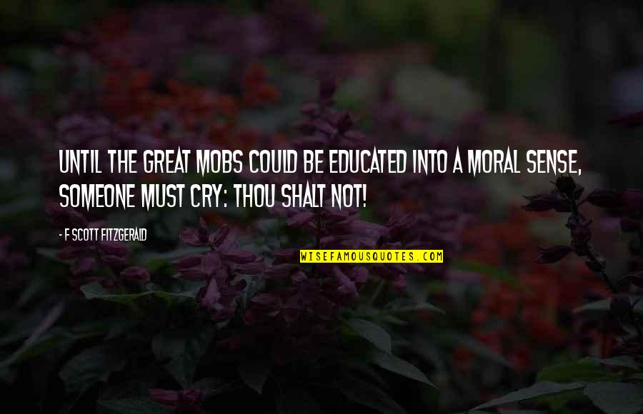 Not Educated Quotes By F Scott Fitzgerald: Until the great mobs could be educated into