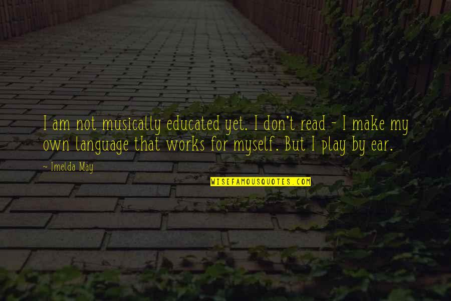 Not Educated Quotes By Imelda May: I am not musically educated yet. I don't