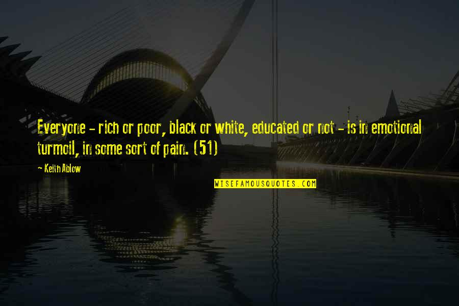 Not Educated Quotes By Keith Ablow: Everyone - rich or poor, black or white,