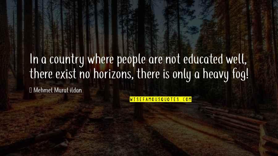 Not Educated Quotes By Mehmet Murat Ildan: In a country where people are not educated