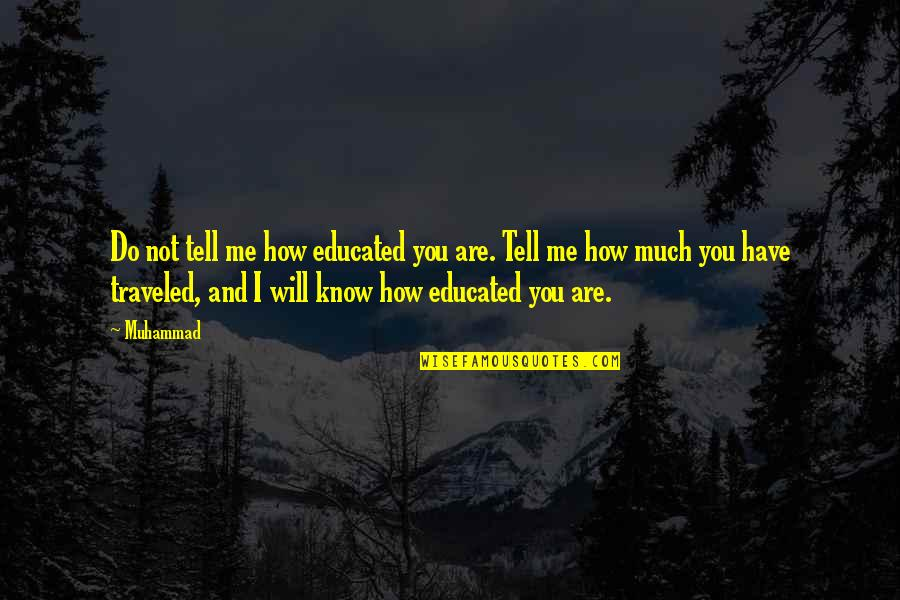 Not Educated Quotes By Muhammad: Do not tell me how educated you are.