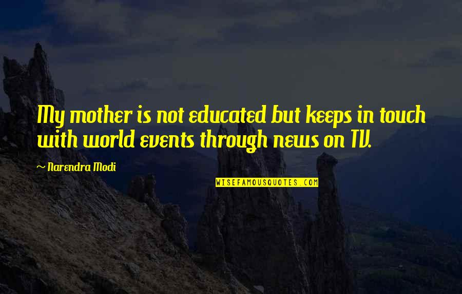Not Educated Quotes By Narendra Modi: My mother is not educated but keeps in