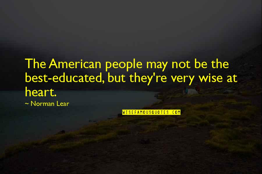 Not Educated Quotes By Norman Lear: The American people may not be the best-educated,