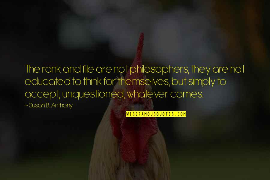 Not Educated Quotes By Susan B. Anthony: The rank and file are not philosophers, they