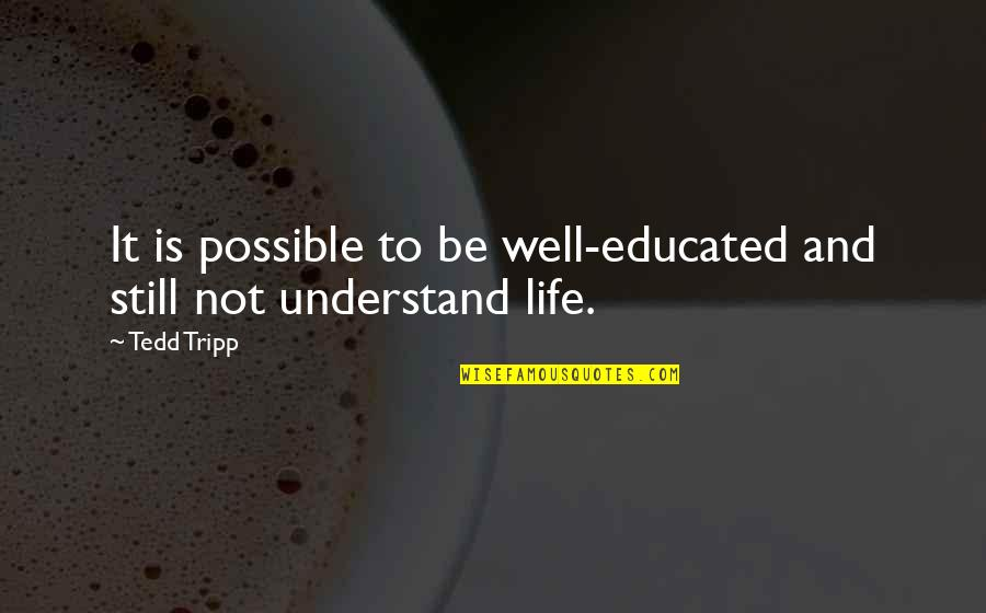 Not Educated Quotes By Tedd Tripp: It is possible to be well-educated and still