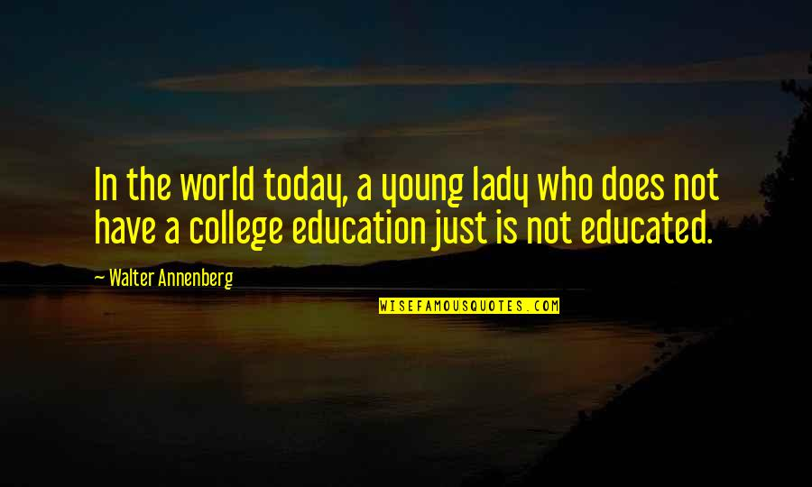 Not Educated Quotes By Walter Annenberg: In the world today, a young lady who