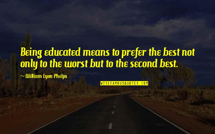 Not Educated Quotes By William Lyon Phelps: Being educated means to prefer the best not