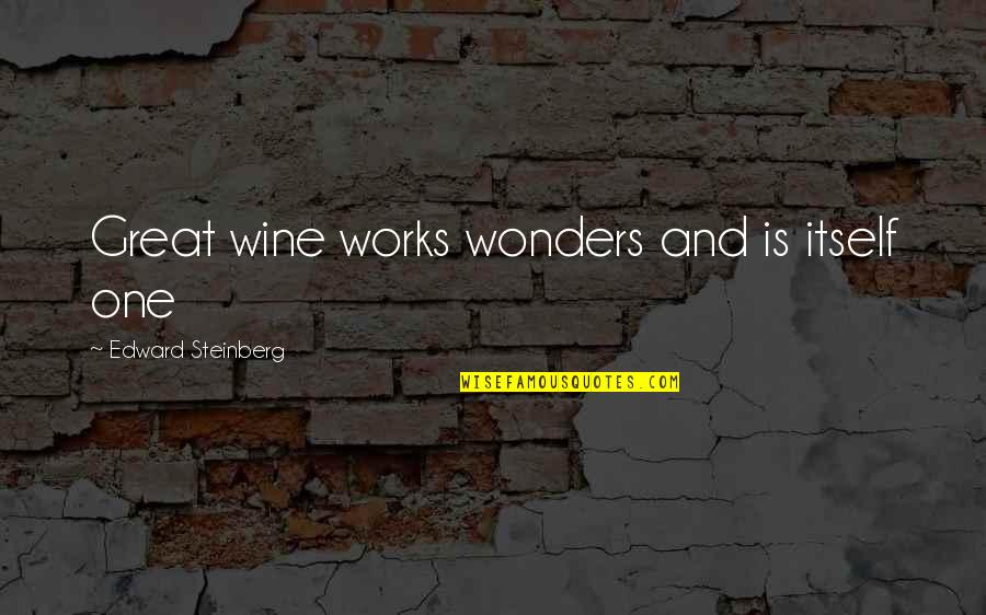 Not Enjoying Work Quotes By Edward Steinberg: Great wine works wonders and is itself one
