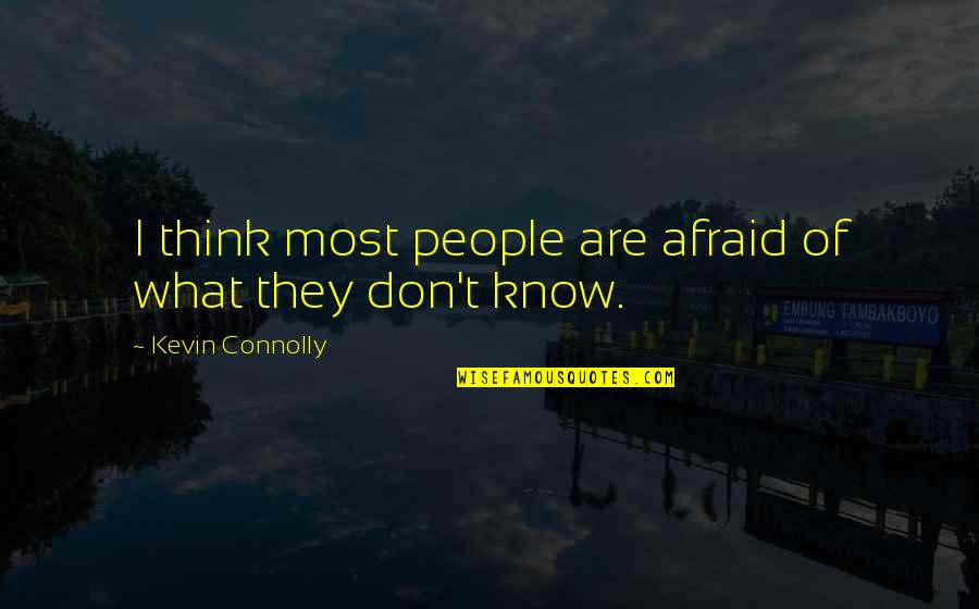 Not Enjoying Work Quotes By Kevin Connolly: I think most people are afraid of what
