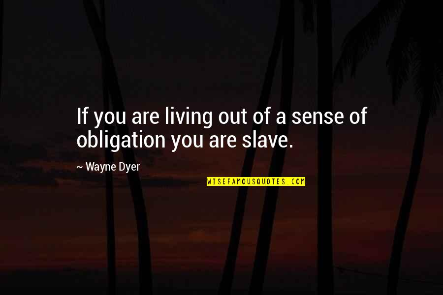 Not Enjoying Work Quotes By Wayne Dyer: If you are living out of a sense