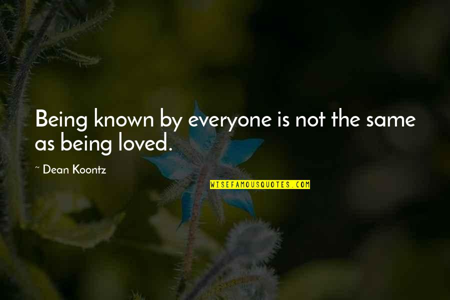 Not Everyone Being The Same Quotes By Dean Koontz: Being known by everyone is not the same