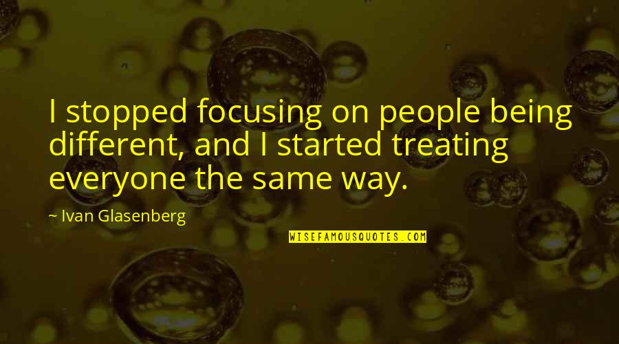 Not Everyone Being The Same Quotes By Ivan Glasenberg: I stopped focusing on people being different, and