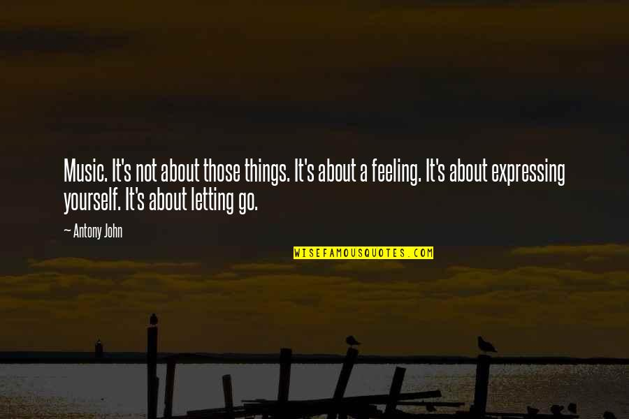 Not Expressing Yourself Quotes By Antony John: Music. It's not about those things. It's about