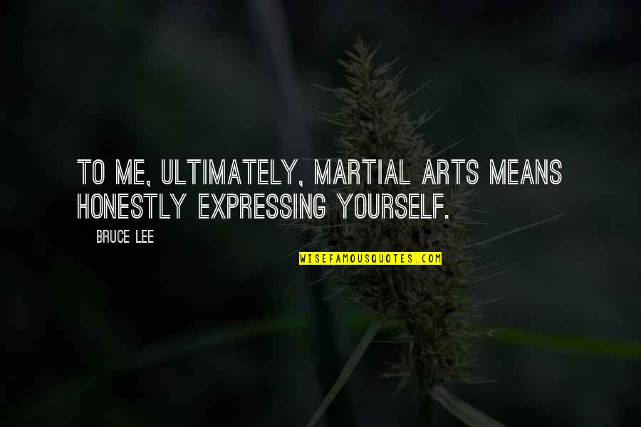 Not Expressing Yourself Quotes By Bruce Lee: To me, ultimately, martial arts means honestly expressing