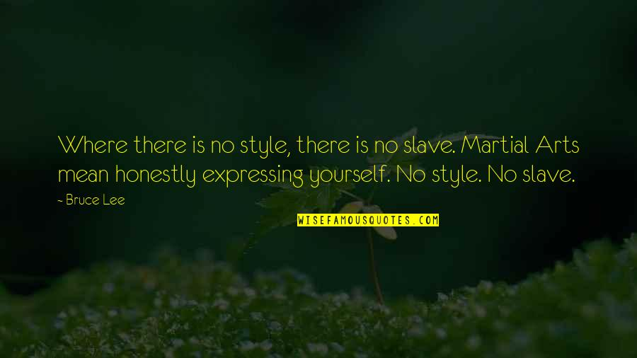 Not Expressing Yourself Quotes By Bruce Lee: Where there is no style, there is no